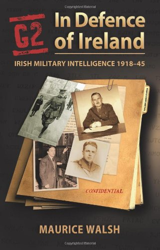 G2: In Defence of Ireland, Irish Military Intelligence 1918-45: Maurice Walsh