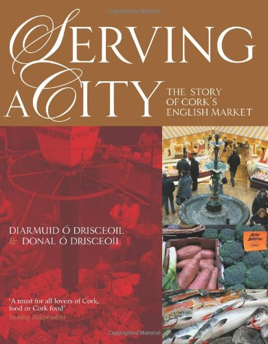 9781848891098: Serving a City: The Story of Cork's English Market