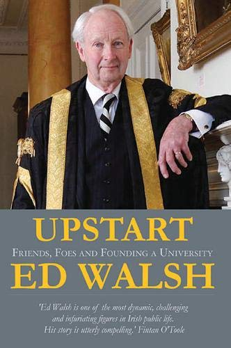 Upstart: Friends, Foes & Founding a University: Walsh, Ed