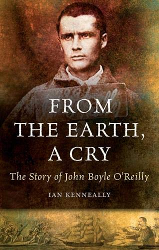 9781848891319: From the Earth, a Cry: The Story of John Boyle O'Reilly