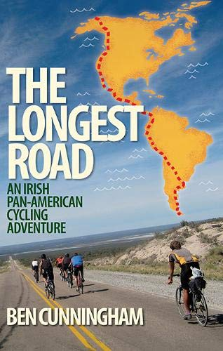 The Longest Road: An Irish Pan-American Cycling Adventure: Ben Cunningham