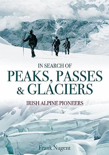 9781848891784: In Search of Peaks, Passes & Glaciers