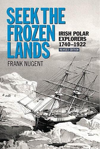 9781848891821: Seek the Frozen Lands: Irish Polar Explorers 1740-1922
