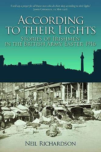 9781848892149: According to Their Lights: Stories of Irishman in the British Army, Easter 1916