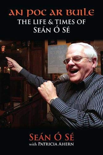 An Poc AR Buile: The Life and Times of Sean O Se: Patricia Ahern; Sean O Se