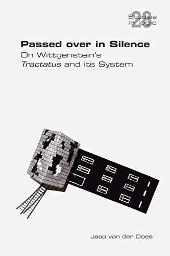 9781848900080: Passed Over in Silence. on Wittgenstein's Tractatus and Its System (Studies in Logic)