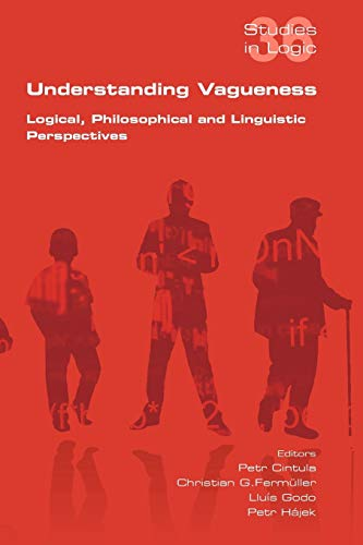 9781848900370: Understanding Vagueness. Logical, Philosophical and Linguistic Perspectives (Studies in Logic)