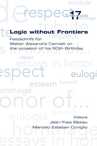 9781848900554: Logic Without Frontiers. Festschrift for Walter Alexandre Carnielli on the Occasion of His 60th Birthday (Tributes)
