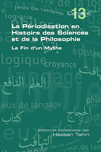 9781848900967: La Periodisation En Histoire Des Sciences Et de La Philosophie. La Fin D'Un Mythe (Cahiers de Logique Et D'Epistemologie) (French Edition)