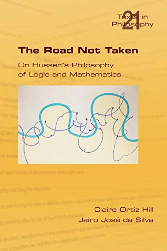 9781848900998: The Road Not Taken. On Husserl's Philosophy of Logic and Mathematics (Philosophy (or Texts in Philosophy))
