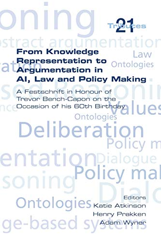9781848901339: From Knowledge Representation to Argumentation in AI, Law and Policy Making. a Festscrift in Honour of Trevor Bench-Capon on the Occasion of His 60th (Tributes)