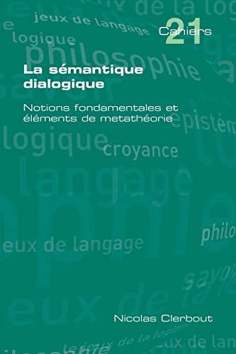 9781848901537: La Semantique Dialogique. Notions Fondamentales Et Elements de Metatheorie (French Edition)