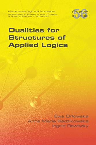 9781848901810: Dualities for Structures of Applied Logics