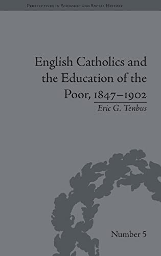 English Catholics and the Education of the Poor, 1847-1902 (Perspectives in Economic and Social ...