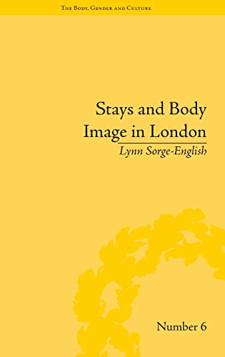 Stays and Body Image in London: The Staymaking Trade, 1680-1810 (The Body, Gender and Culture): ...