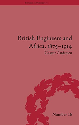 British Engineers and Africa, 1875-1914 (Empires in Perspective): Andersen, Casper