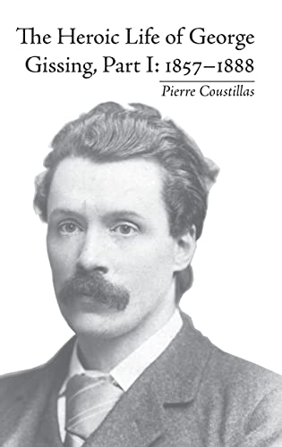 9781848931718: The Heroic Life of George Gissing, Part I: 1857–1888
