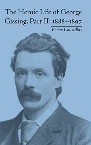 9781848931732: The Heroic Life of George Gissing, Part II: 1888–1897