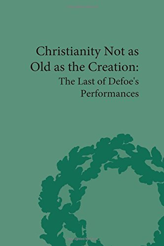 Christianity Not as Old as the Creation: The Last of Defoe's Performances (The Pickering ...