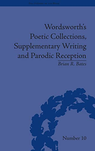9781848931961: Wordsworth's Poetic Collections, Supplementary Writing and Parodic Reception (The History of the Book)