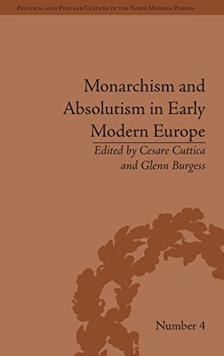 9781848931985: Monarchism and Absolutism in Early Modern Europe (Political and Popular Culture in the Early Modern Period)