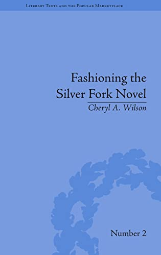 9781848932074: Fashioning the Silver Fork Novel (Literary Texts and the Popular Marketplace)