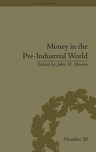 9781848932302: Money in the Pre-Industrial World: Bullion, Debasements and Coin Substitutes (Financial History) (Volume 6)