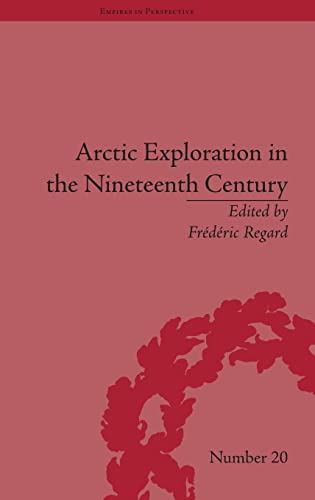 9781848932722: Arctic Exploration in the Nineteenth Century: Discovering the Northwest Passage (Empires in Perspective)