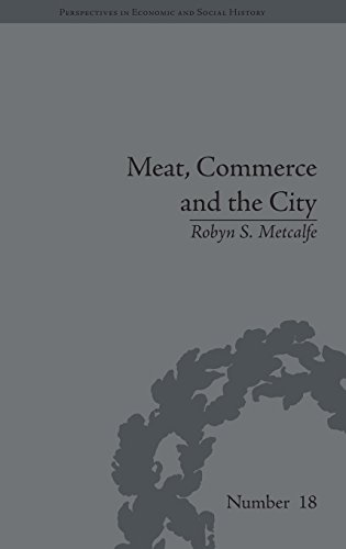 Meat, Commerce and the City: The London Food Market, 1800-1855 (Perspectives in Economic and Social...