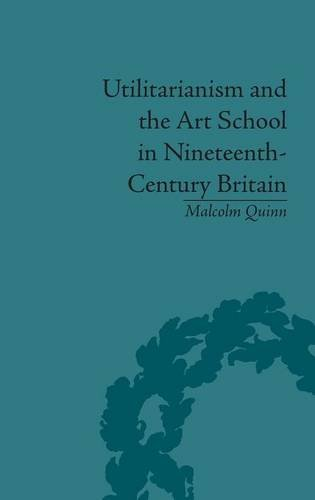 Utilitarianism and the Art School in Nineteenth-Century Britain: Quinn, Malcolm