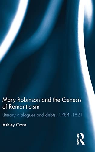 9781848933682: Mary Robinson and the Genesis of Romanticism: Literary Dialogues and Debts, 1784–1821