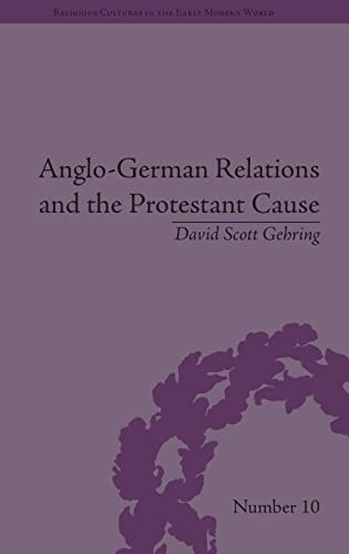 9781848933699: Anglo-German Relations and the Protestant Cause: Elizabethan Foreign Policy and Pan-Protestantism (Religious Cultures in the Early Modern World) (Volume 2)