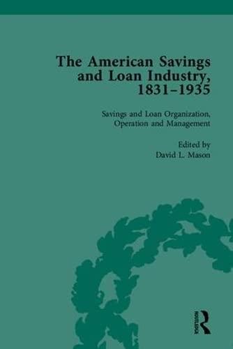 The American Savings and Loan Industry, 1831?1935: David L Mason