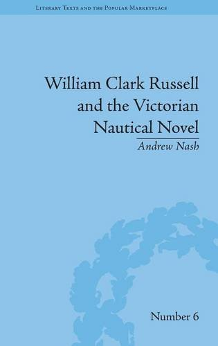 William Clark Russell and the Victorian Nautical Novel: Gender, Genre and the Marketplace (Literary...