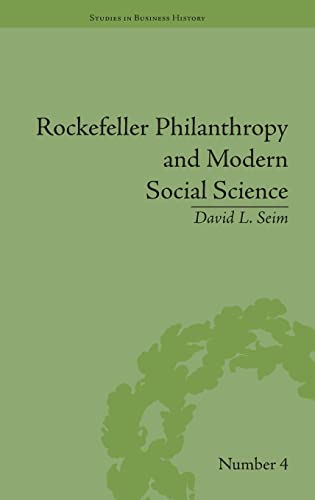 Rockefeller Philanthropy and Modern Social Science (Studies in Business History): Seim, David L.