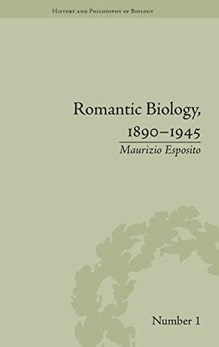 9781848934207: Romantic Biology, 1890–1945 (History and Philosophy of Biology)