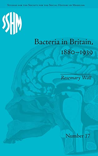9781848934276: Bacteria in Britain, 1880–1939 (Studies for the Society for the Social History of Medicine)