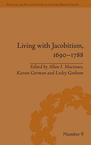 9781848934702: Living with Jacobitism, 1690–1788: The Three Kingdoms and Beyond (Political and Popular Culture in the Early Modern Period)