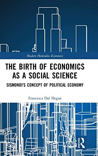 9781848935358: The Birth of Economics as a Social Science: Sismondi's Concept of Political Economy (Modern Heterodox Economics)