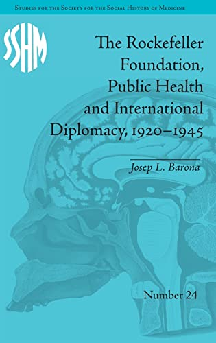 The Rockefeller Foundation, Public Health and International Diplomacy, 1920û1945: Barona,...