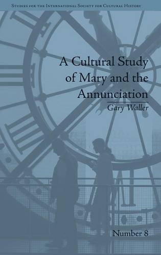 A Cultural Study of Mary and the Annunciation: From Luke to the Enlightenment: Waller,Gary
