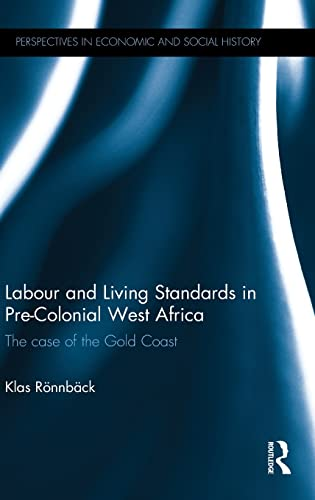 Labour and Living Standards in Pre-Colonial West Africa: The case of the Gold Coast: R÷nnb?ck,Klas