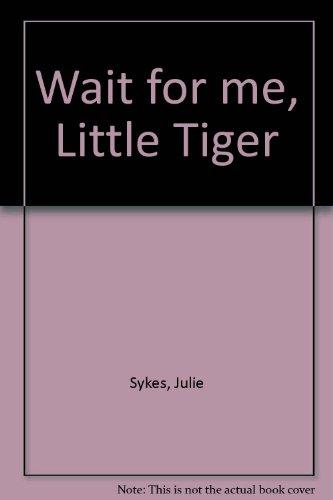 9781848951792: Wait for me, Little Tiger