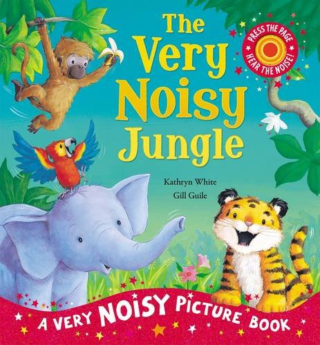 The Very Noisy Jungle (Sound Book): White, Kathryn