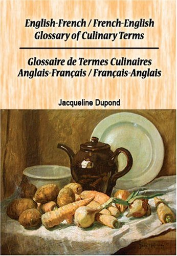 English-French/French-English Glossary of Culinary Terms/Glossaire de Termes Culinaires ...