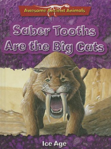 9781848986275: Saber Tooths Are the Big Cats: Ice Age (Awesome Ancient Animals)