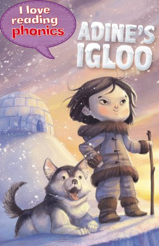 9781848987814: Adine's Igloo (I Love Reading Phonics Level 6)