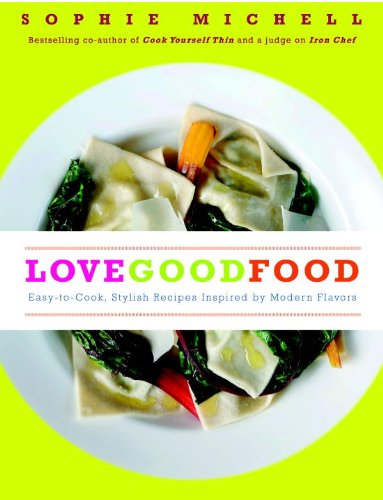 9781848990142: Love Good Food: Easy-To-Cook, Stylish Recipes Inspired by Modern Flavors