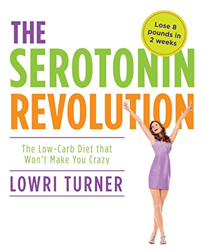 Serotonin Revolution: The Low-Carb Diet That Won't Make You Crazy: Turner, Lowri