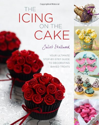 9781848990821: The Icing on the Cake: Your Ultimate Step-by-Step Guide to Decorating Baked Treats